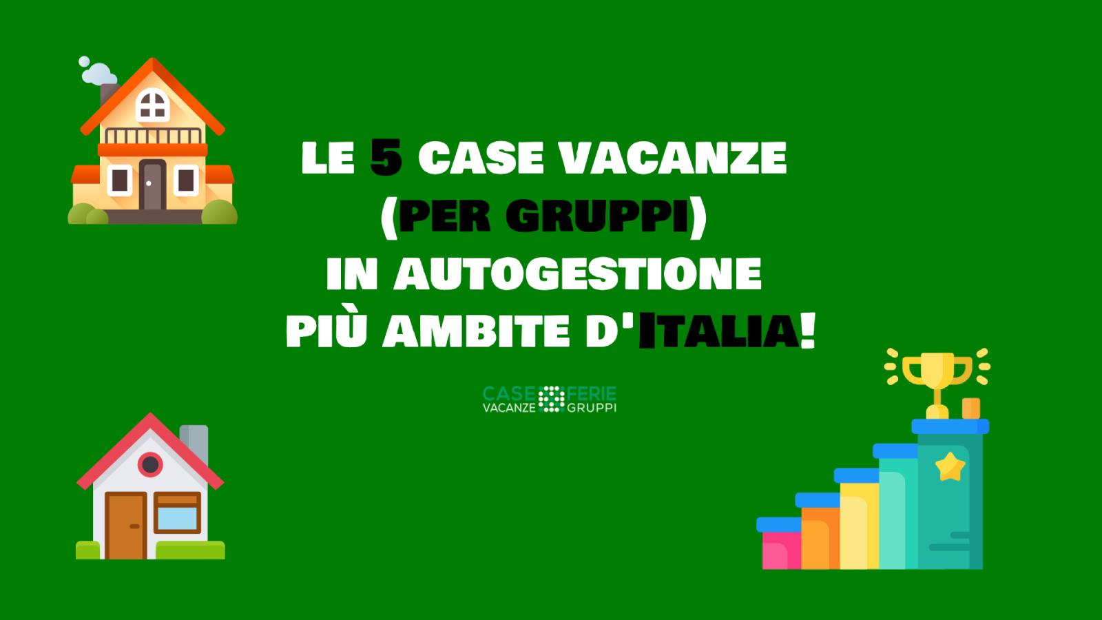Ecco le 5 case vacanze (per gruppi) in autogestione più ambite d'Italia!